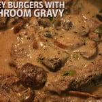 Turkey Burgers with Mushroom Gravy - Healthy, lean turkey burgers smothered in a mushroom gravy!