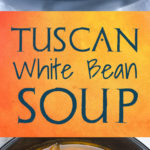 Tuscan White Bean Soup - Easy 30 minute meal. So warm, satisfying and healthy! #tuscan #beansoup #recipe #kale