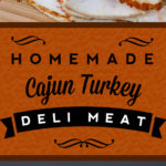 Homemade Cajun Turkey Deli Meat - You will never pay those outrageous prices again! Easy, tender and so flavorful Cajun Turkey deli meat. #recipe #turkey #deli #lunch #keto