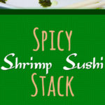 Spicy Shrimp Sushi Stack - The sauces take this sushi to another level! So easy to satisfy your sushi craving at home! #easy #healthy #recipe #sushi