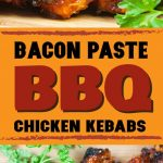 Bacon Paste BBQ Chicken Kebabs - These are not your average barbecue chicken kebabs. This is a bacon lover's dream come true! #bacon #chicken #kebabs #grilling #bbq #recipe
