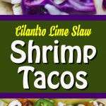 Cilantro Lime Slaw Shrimp Tacos - A tasty, quick and easy meal. Crunchy, fresh, bright, tangy and delicious! Perfect for warm weather.