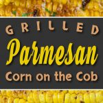 Grilled Parmesan Corn On The Cob - Sweet, savory, crunchy, fresh, nutty deliciousness! #corn #parmesan