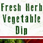 Fresh Herb Vegetable Dip - Light, cool, creamy, and seasoned to perfection with fresh herbs. The perfect dip for garden fresh veggies! #veggiedip #fresh #recipe #easy