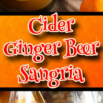 Cider Ginger Beer Sangria - Bring those cozy flavors of fall to your cocktail hour. Crisp and refreshing Fall in a glass. #sangria #fall #holidays #recipe #gingerbeer #cider