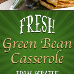 Green Bean Casserole From Scratch - A holiday classic made fresh. No canned beans or soups required. Creamy and full of traditional flavors! #greenbean #casserole #recipe #fromscratch #holiday