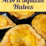 Roasted Acorn Squash Halves - Perfect fall/winter side dish! Buttery sweet and nutty acorn squash recipe that's simple and easy to prepare. #recipe #squash #fall #winter #holiday #holidays #thanksgiving #christmas