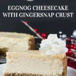 Thick, rich, creamy, and full of classic eggnog flavor! This recipe for Eggnog Cheesecake with Gingersnap Crust features the traditional warm spice flavors of the holidays. A perfect way to indulge during the season! #eggnog #cheesecake